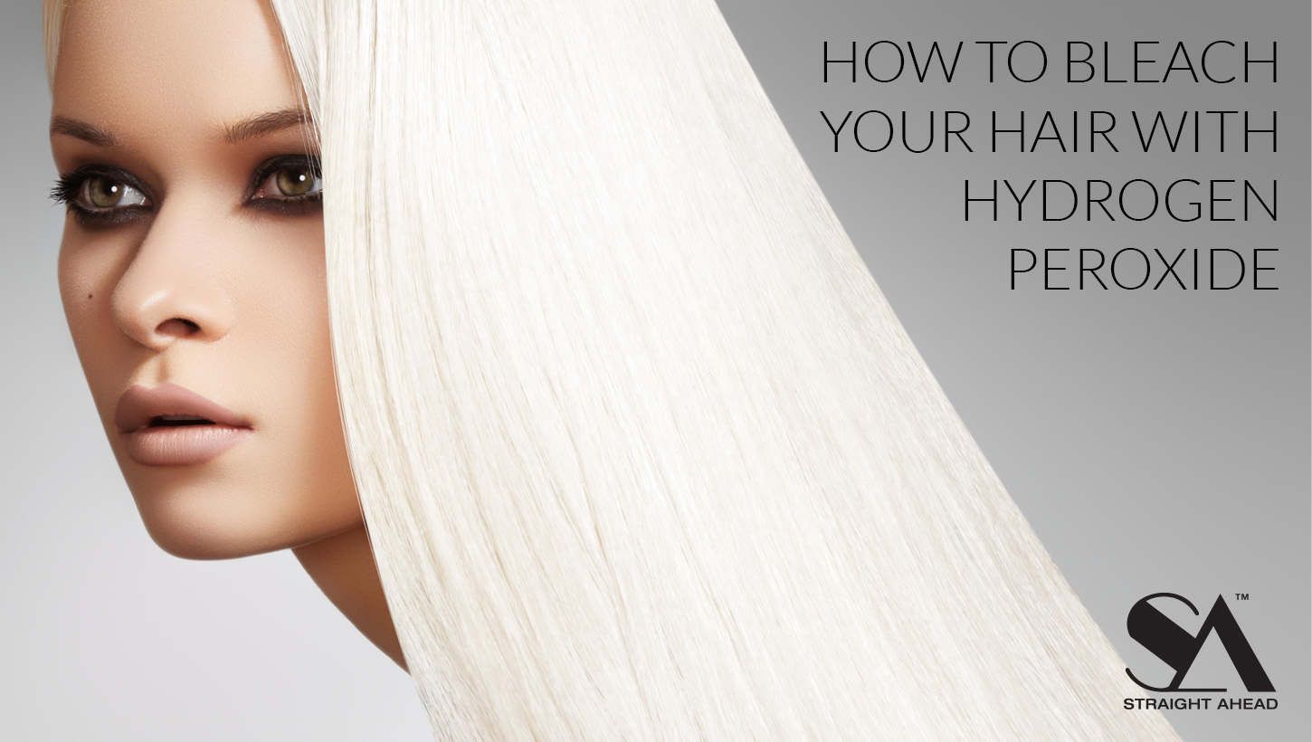 How To Bleach Your Hair With Hydrogen Peroxide - Straight