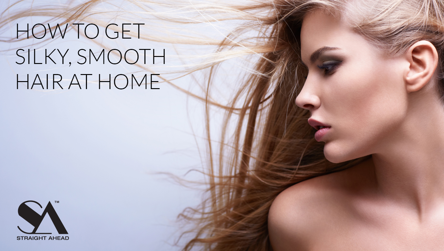 How To Get Silky Smooth Hair At Home Straight Ahead Beauty